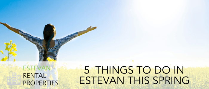 5 things to do in estevan this spring